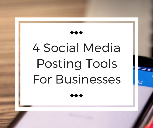 4 Social Media Posting Tools For Businesses